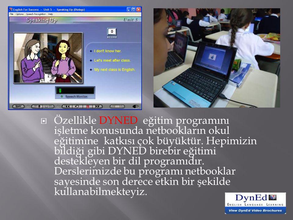  Özellikle DYNED eğitim programını işletme konusunda netbookların okul eğitimine katkısı çok büyüktür. Hepimizin bildiği gibi DYNED birebir eğitimi d
