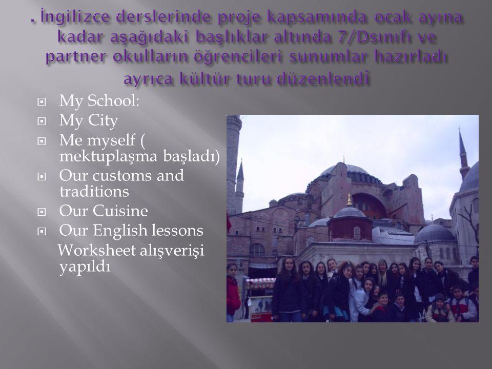  My School:  My City  Me myself ( mektuplaşma başladı)  Our customs and traditions  Our Cuisine  Our English lessons Worksheet alışverişi yapıld