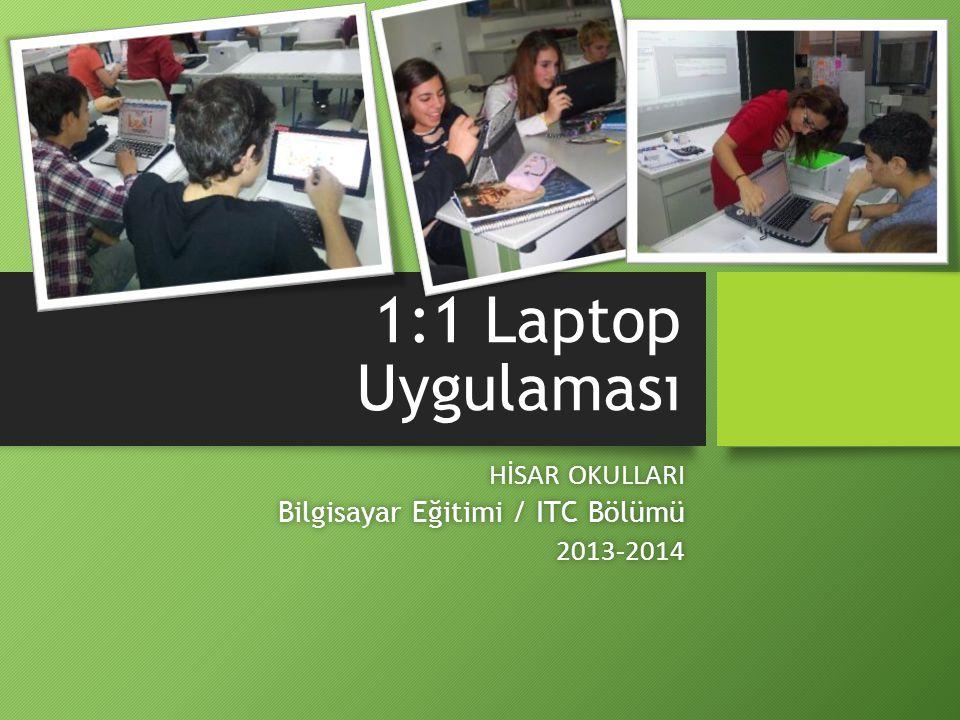 1:1 Laptop Uygulaması HİSAR OKULLARIHİSAR OKULLARI Bilgisayar Eğitimi / ITC BölümüBilgisayar Eğitimi / ITC Bölümü 2013-20142013-2014