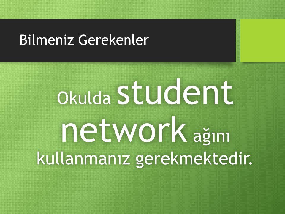 Bilmeniz Gerekenler Okulda student network ağını kullanmanız gerekmektedir.