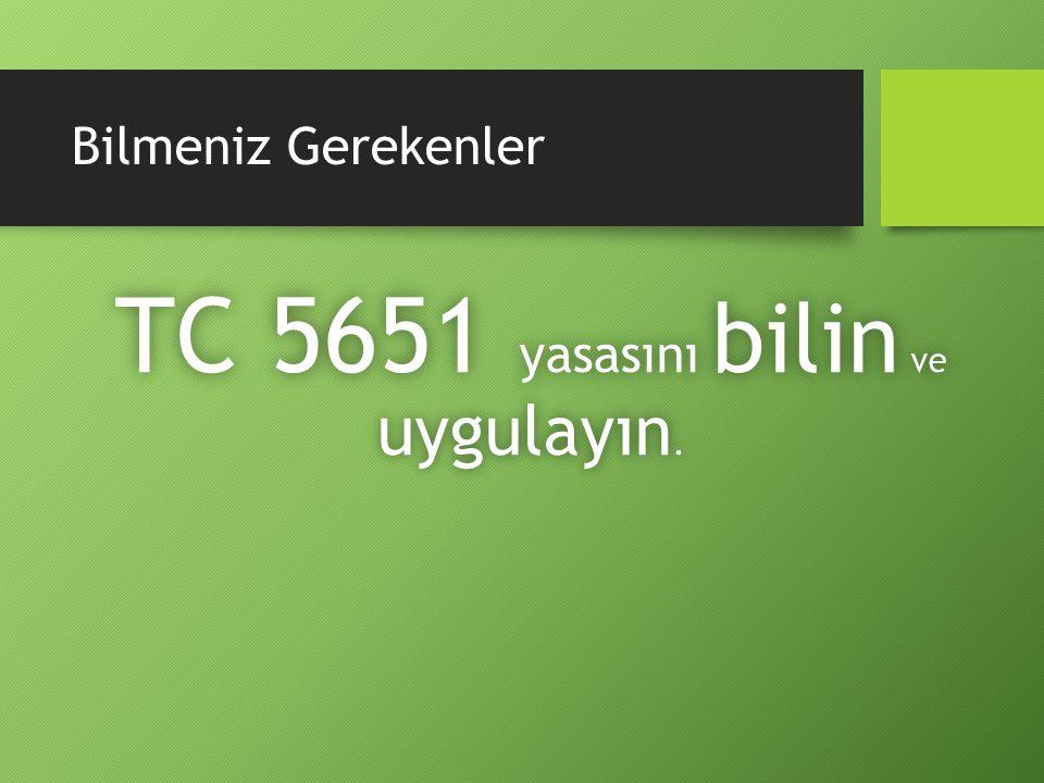 Bilmeniz Gerekenler TC 5651 yasasını bilin ve uygulayın.