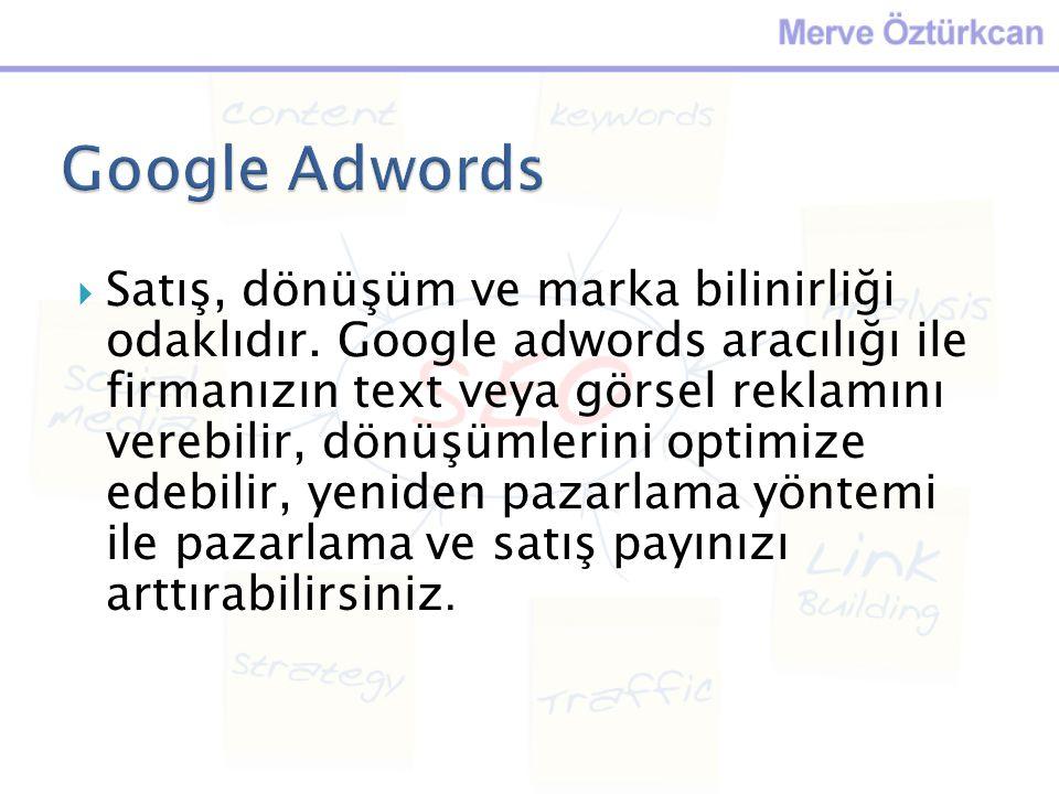  Satış, dönüşüm ve marka bilinirliği odaklıdır. Google adwords aracılığı ile firmanızın text veya görsel reklamını verebilir, dönüşümlerini optimize
