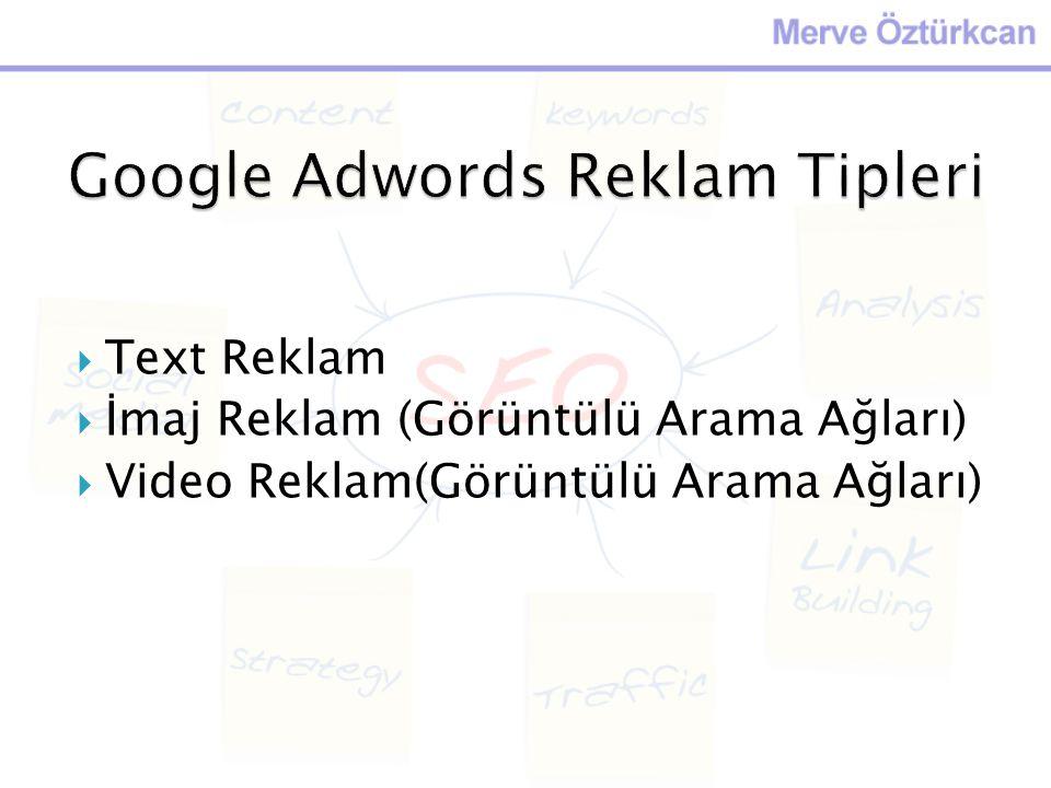  Text Reklam  İmaj Reklam (Görüntülü Arama Ağları)  Video Reklam(Görüntülü Arama Ağları)