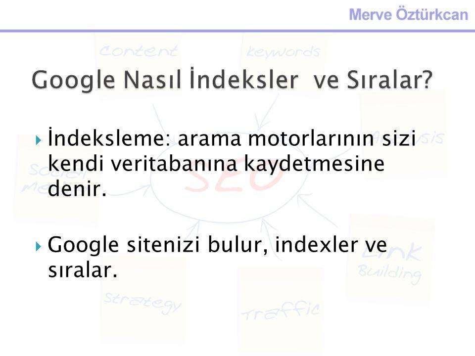  İndeksleme: arama motorlarının sizi kendi veritabanına kaydetmesine denir.  Google sitenizi bulur, indexler ve sıralar.