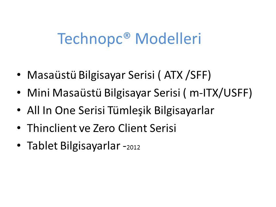 Technopc® Modelleri Masaüstü Bilgisayar Serisi ( ATX /SFF) Mini Masaüstü Bilgisayar Serisi ( m-ITX/USFF) All In One Serisi Tümleşik Bilgisayarlar Thin