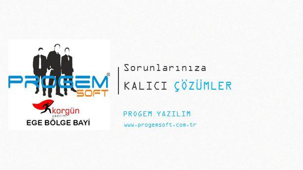 KALICI ÇÖZÜMLER www.progemsoft.com.tr Sorunlarınıza PROGEM YAZILIM