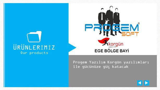 Progem Yazılım Korgün yazılımları ile gücünüze güç katacak ÜRÜNLERİMİZ Our products