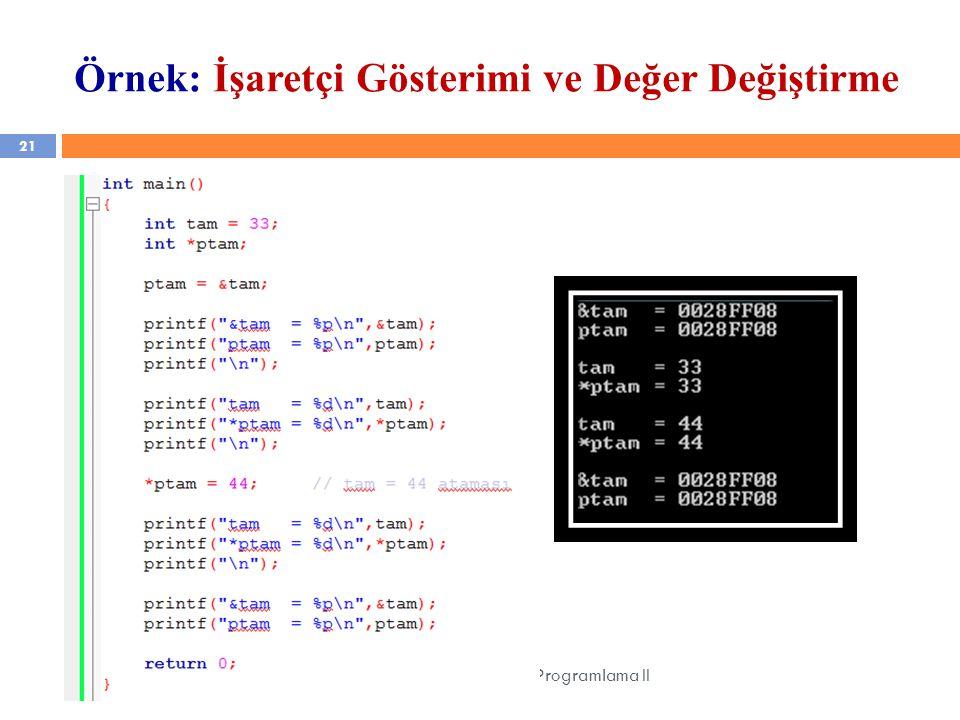 Örnek: İşaretçi Gösterimi ve Değer Değiştirme 21 YZM 1102 – Algoritma ve Programlama II