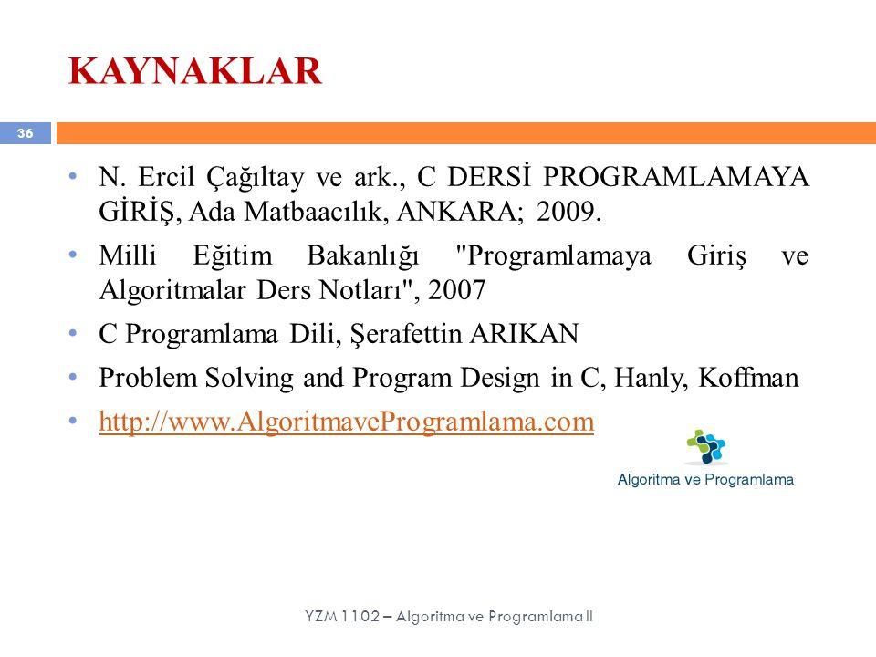 36 KAYNAKLAR N.Ercil Çağıltay ve ark., C DERSİ PROGRAMLAMAYA GİRİŞ, Ada Matbaacılık, ANKARA; 2009.