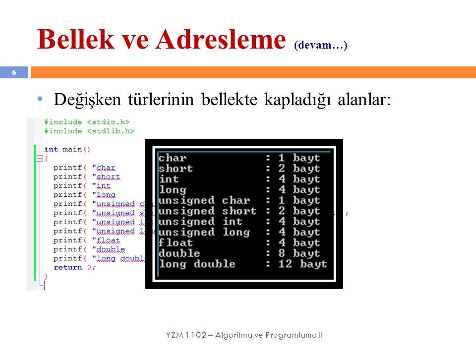 7 Örnek: Bellek ve Adresleme YZM 1102 – Algoritma ve Programlama II int yas = 25; float boy = 1.72; float kilo = 65.7; char cins = 'B'; yas254 bayt boy1.724 bayt kilo65.74 bayt cins'B'1 bayt Bellek Adresleri 5404 5408 5412 5413 5400