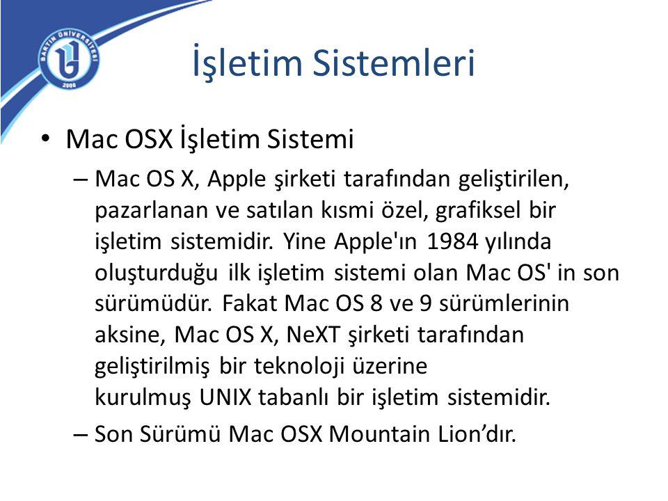İşletim Sistemleri Mac OSX İşletim Sistemi – Mac OS X, Apple şirketi tarafından geliştirilen, pazarlanan ve satılan kısmi özel, grafiksel bir işletim