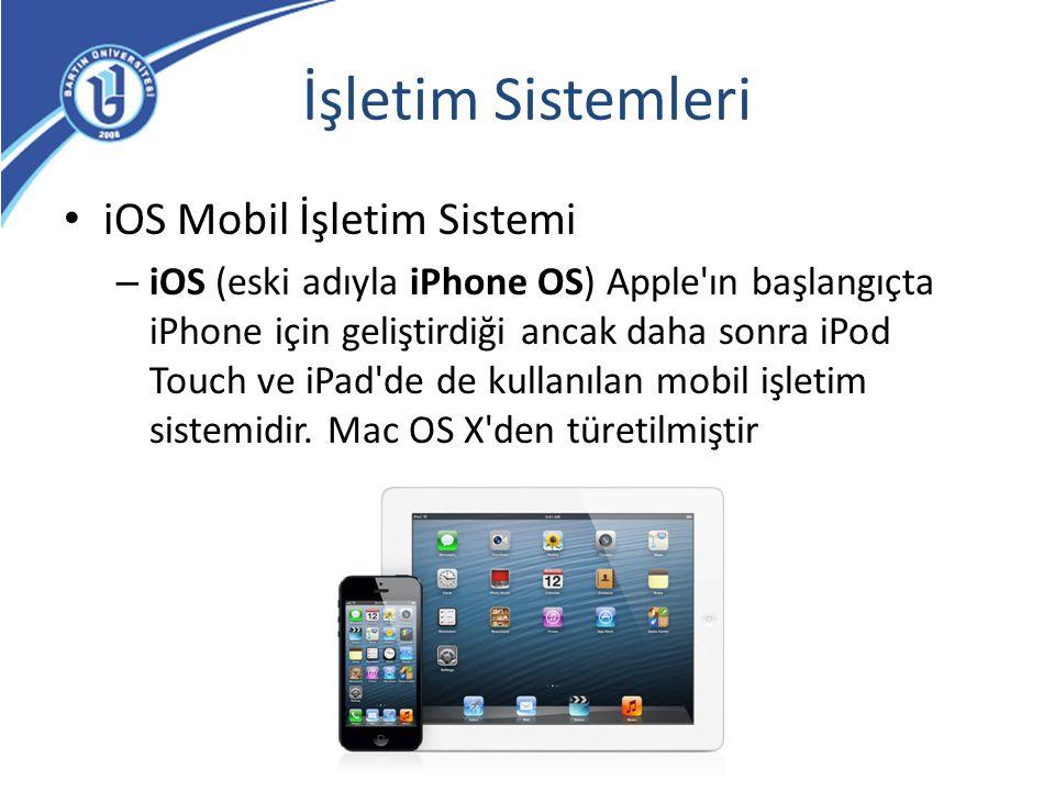 İşletim Sistemleri iOS Mobil İşletim Sistemi – iOS (eski adıyla iPhone OS) Apple'ın başlangıçta iPhone için geliştirdiği ancak daha sonra iPod Touch v