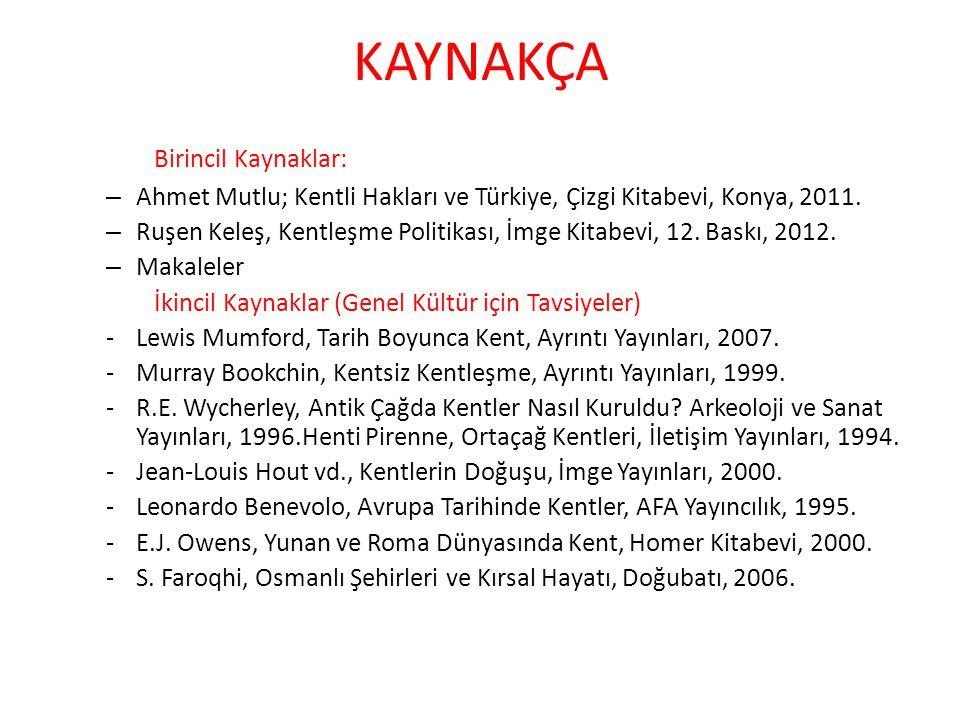 KAYNAKÇA Birincil Kaynaklar: – Ahmet Mutlu; Kentli Hakları ve Türkiye, Çizgi Kitabevi, Konya, 2011. – Ruşen Keleş, Kentleşme Politikası, İmge Kitabevi