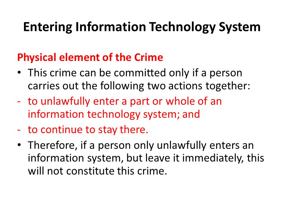 Entering Information Technology System Moral Element of the Crime Unlawfully Entering an information technology system and stay there will be a crime only if the person has an intention (kasit) to do this.