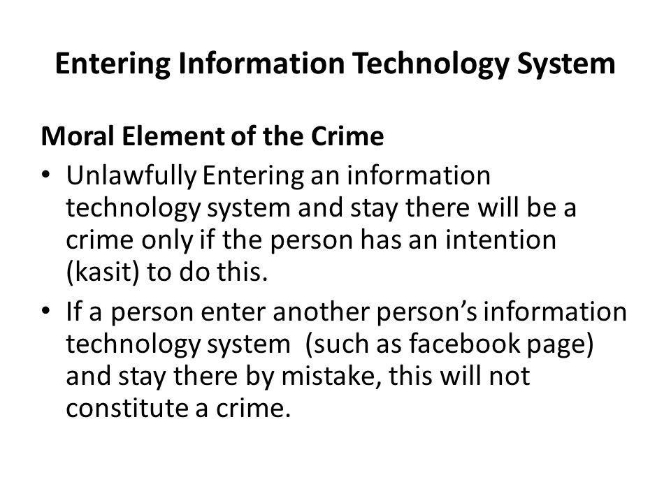 Entering Information Technology System Defences that prevent criminal liability Entering an information technology system and continue to stay there will not be a crime if the person shows a defence that legalises his/her action.