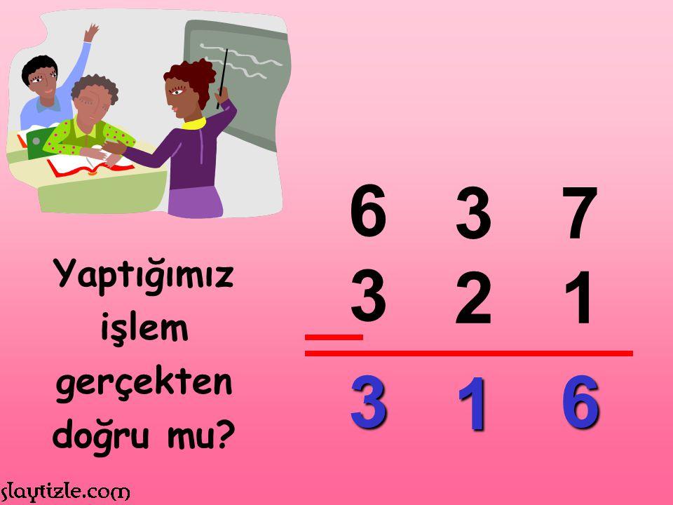 6 37 3 21 3 1 6 Yaptığımız işlem gerçekten doğru mu?