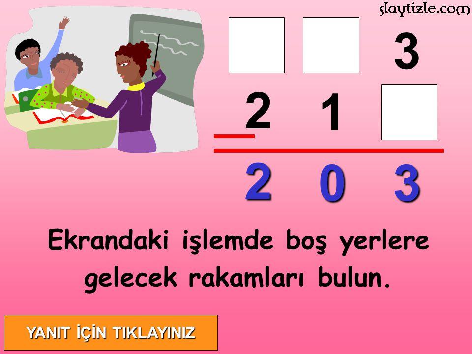 2 03 2 10 4 1 3 Ekrandaki işlemde boş yerlere gelecek rakamları bulun.