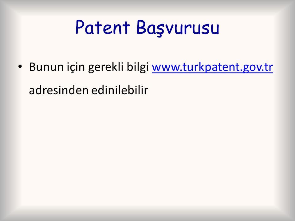 Patent Başvurusu Bunun için gerekli bilgi www.turkpatent.gov.tr adresinden edinilebilirwww.turkpatent.gov.tr