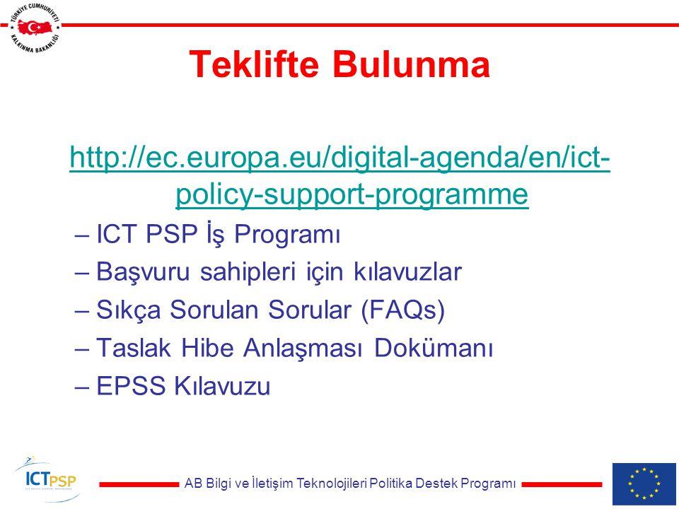 Teklifte Bulunma http://ec.europa.eu/digital-agenda/en/ict- policy-support-programme –ICT PSP İş Programı –Başvuru sahipleri için kılavuzlar –Sıkça Sorulan Sorular (FAQs) –Taslak Hibe Anlaşması Dokümanı –EPSS Kılavuzu