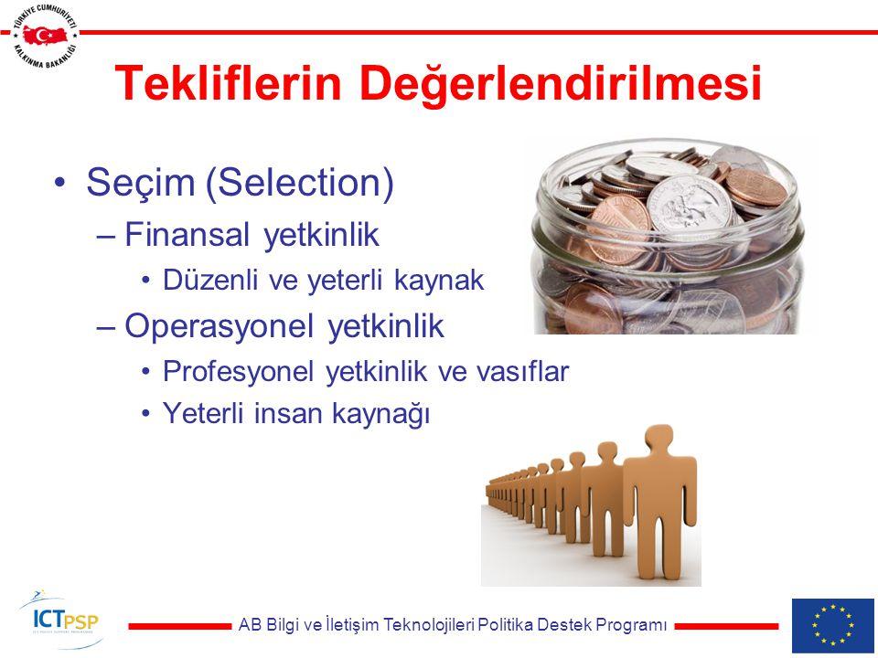 AB Bilgi ve İletişim Teknolojileri Politika Destek Programı Tekliflerin Değerlendirilmesi Seçim (Selection) –Finansal yetkinlik Düzenli ve yeterli kaynak –Operasyonel yetkinlik Profesyonel yetkinlik ve vasıflar Yeterli insan kaynağı