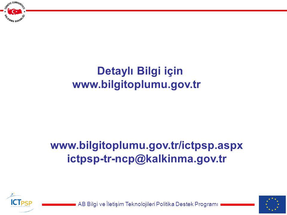 AB Bilgi ve İletişim Teknolojileri Politika Destek Programı Detaylı Bilgi için www.bilgitoplumu.gov.tr www.bilgitoplumu.gov.tr/ictpsp.aspx ictpsp-tr-ncp@kalkinma.gov.tr