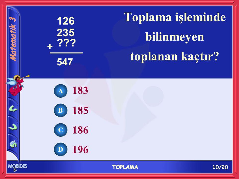 10/20 TOPLAMA A B C D 183 185 186 196 Toplama işleminde bilinmeyen toplanan kaçtır.
