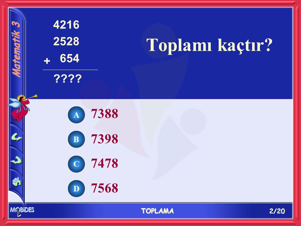 2/20 TOPLAMA A B C D 7388 7398 7478 7568 Toplamı kaçtır 4216 2528 654 +