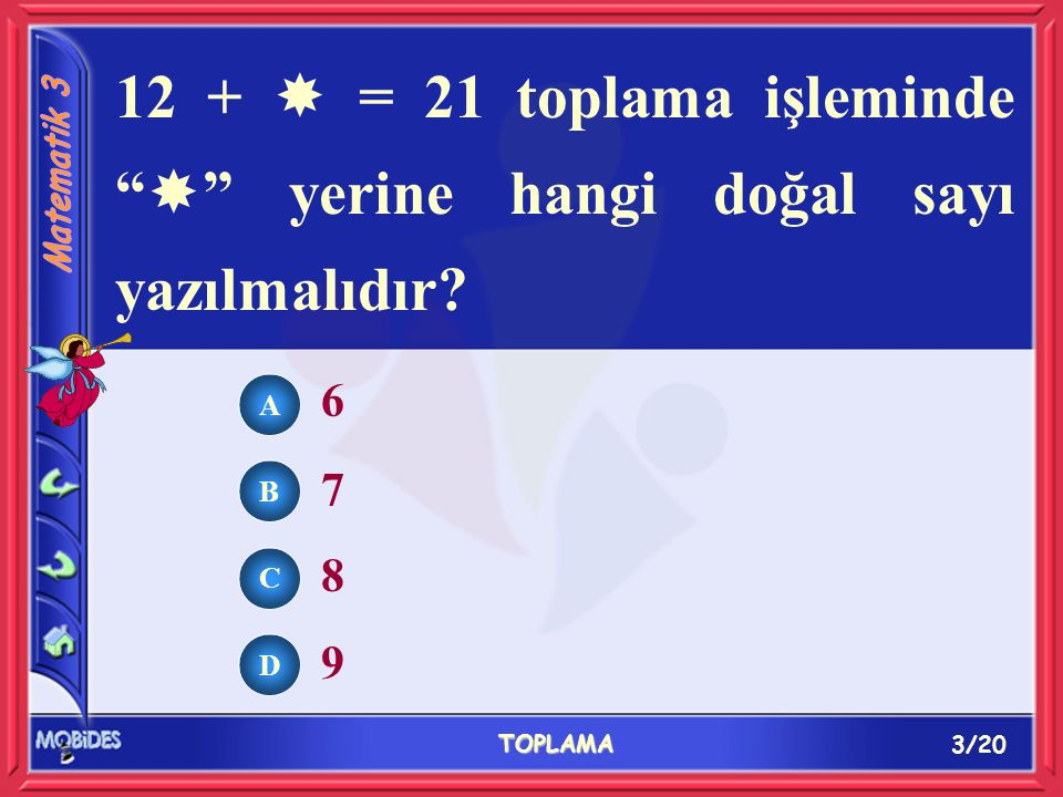 3/20 TOPLAMA A B C D 6 7 8 9 12 +  = 21 toplama işleminde  yerine hangi doğal sayı yazılmalıdır