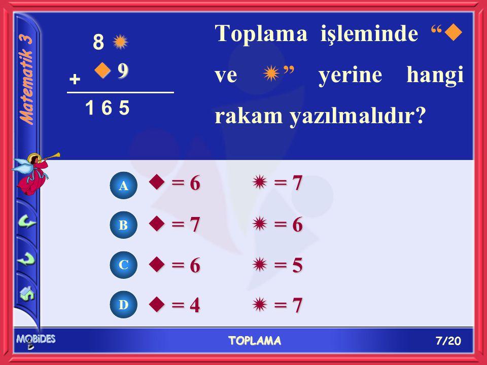 7/20 TOPLAMA A B C D  = 6  = 7  = 7  = 6  = 6  = 5  = 4  = 7 Toplama işleminde  ve  yerine hangi rakam yazılmalıdır.