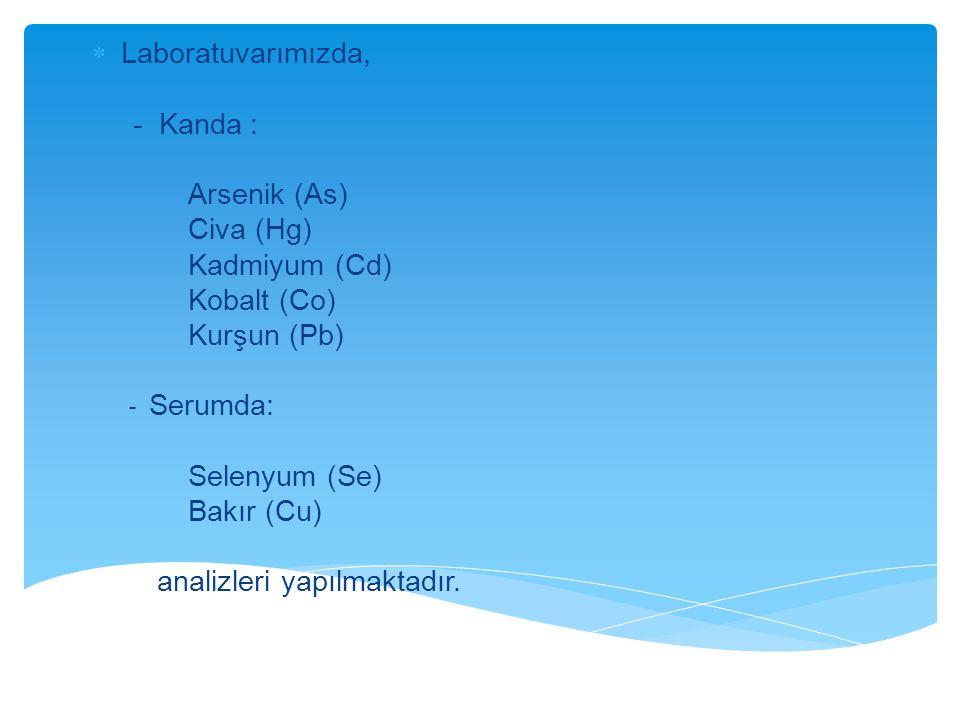  Laboratuvarımızda, - Kanda : Arsenik (As) Civa (Hg) Kadmiyum (Cd) Kobalt (Co) Kurşun (Pb) - Serumda: Selenyum (Se) Bakır (Cu) analizleri yapılmaktad