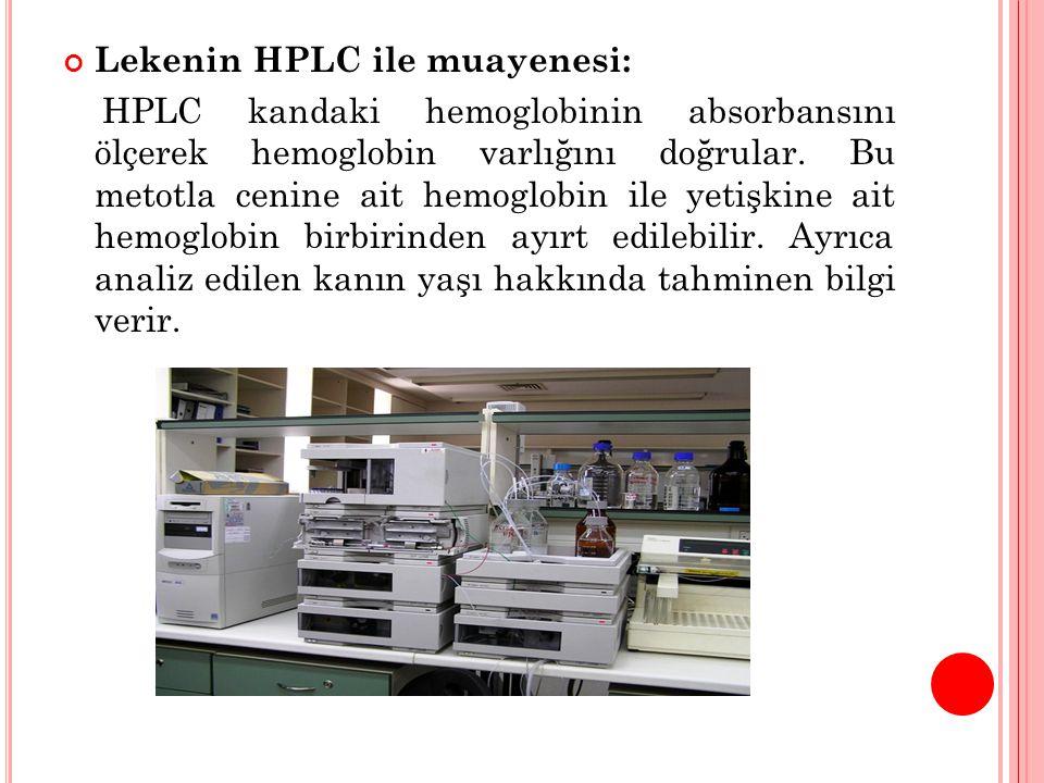 Lekenin HPLC ile muayenesi: HPLC kandaki hemoglobinin absorbansını ölçerek hemoglobin varlığını doğrular. Bu metotla cenine ait hemoglobin ile yetişki
