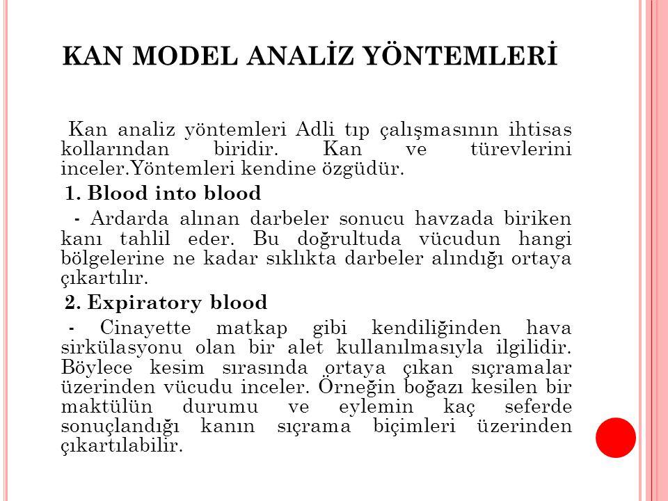 KAN MODEL ANALİZ YÖNTEMLERİ Kan analiz yöntemleri Adli tıp çalışmasının ihtisas kollarından biridir. Kan ve türevlerini inceler.Yöntemleri kendine özg
