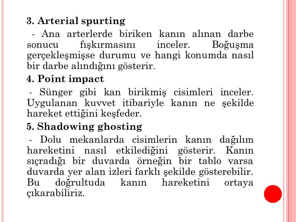 3.Arterial spurting - Ana arterlerde biriken kanın alınan darbe sonucu fışkırmasını inceler.