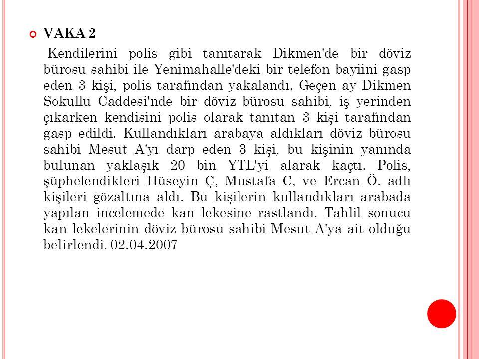 VAKA 2 Kendilerini polis gibi tanıtarak Dikmen de bir döviz bürosu sahibi ile Yenimahalle deki bir telefon bayiini gasp eden 3 kişi, polis tarafından yakalandı.