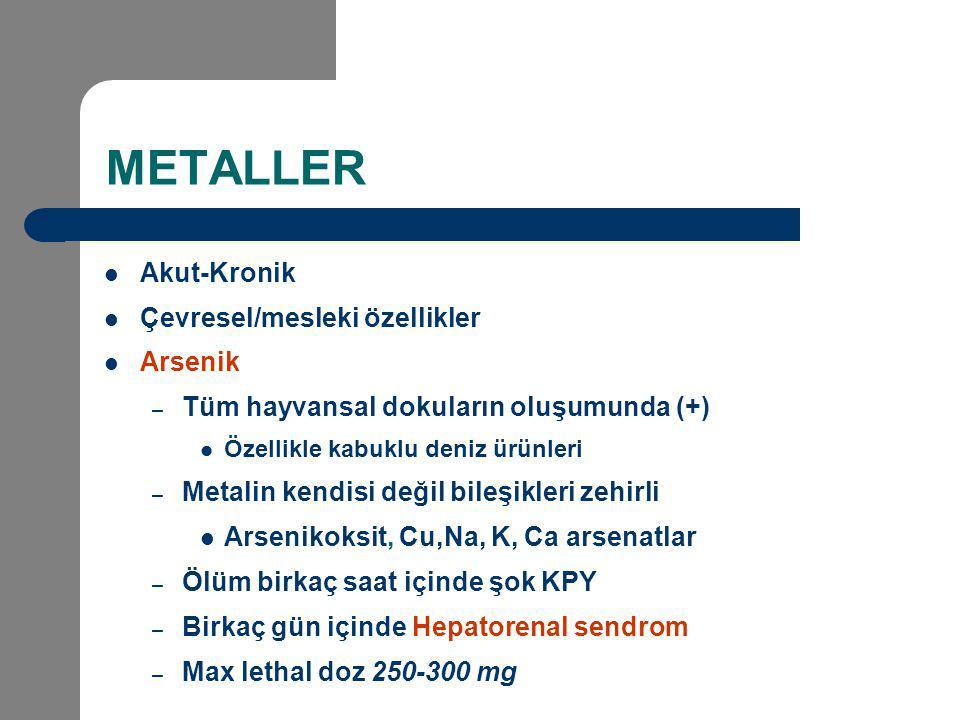 METALLER Akut-Kronik Çevresel/mesleki özellikler Arsenik – Tüm hayvansal dokuların oluşumunda (+) Özellikle kabuklu deniz ürünleri – Metalin kendisi d