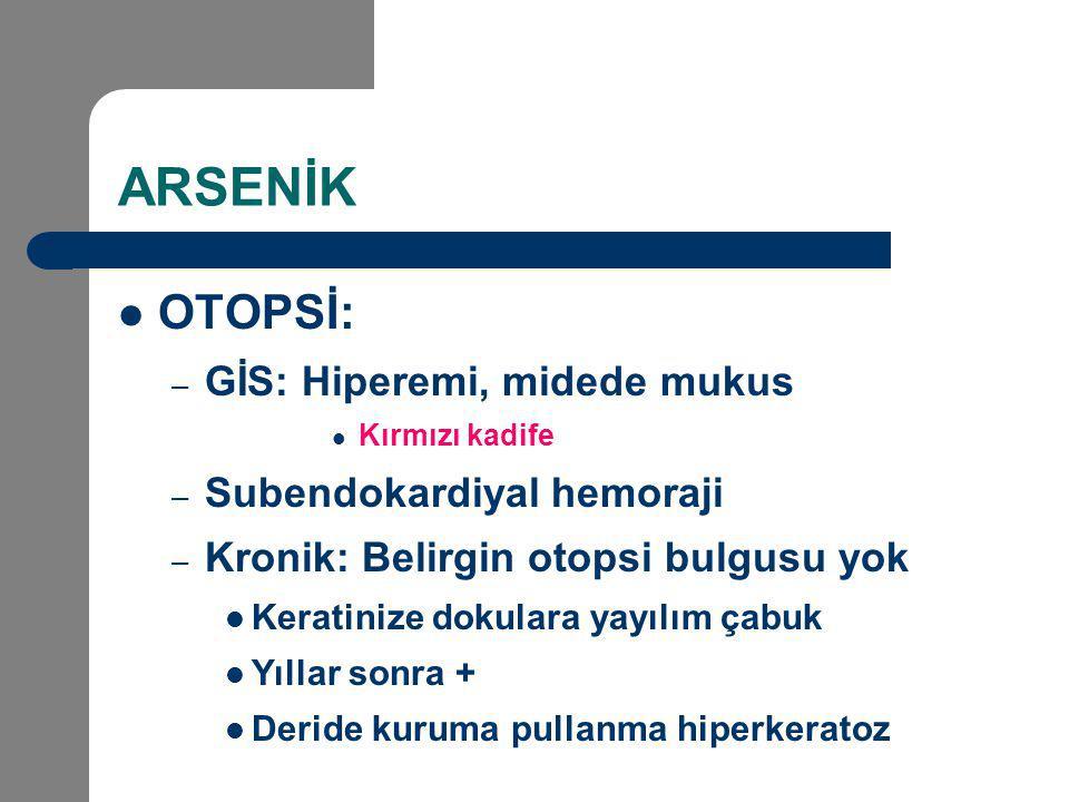ARSENİK OTOPSİ: – GİS: Hiperemi, midede mukus Kırmızı kadife – Subendokardiyal hemoraji – Kronik: Belirgin otopsi bulgusu yok Keratinize dokulara yayı