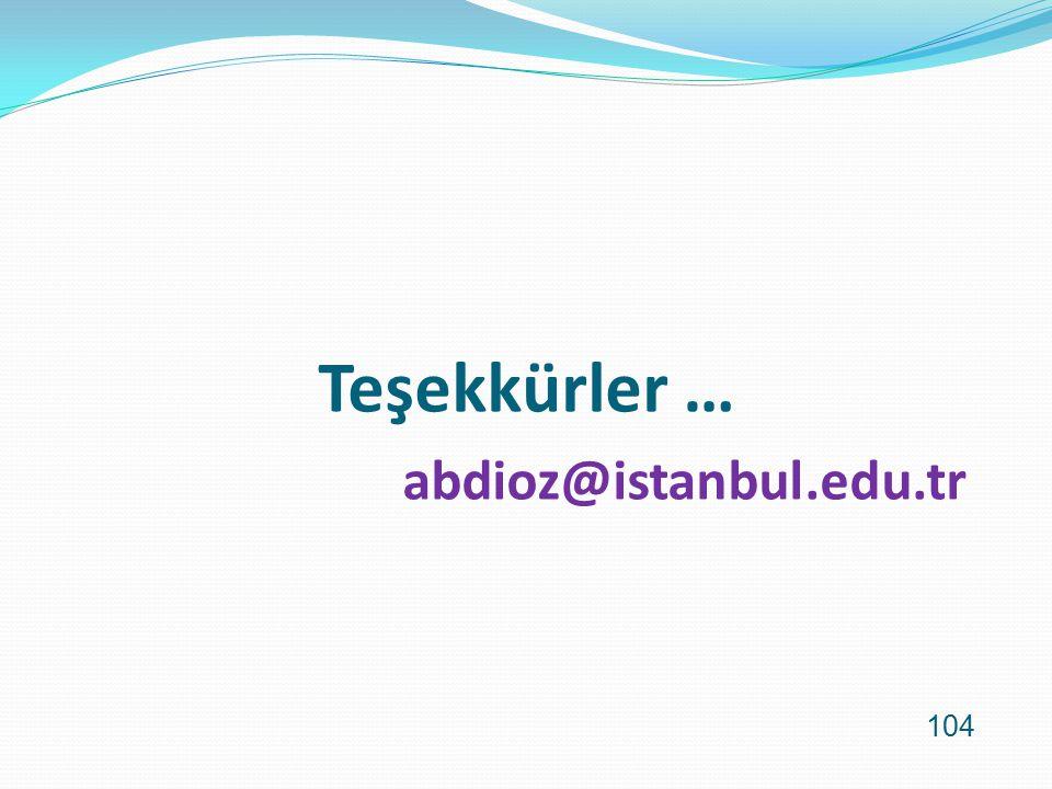 Teşekkürler … abdioz@istanbul.edu.tr 104