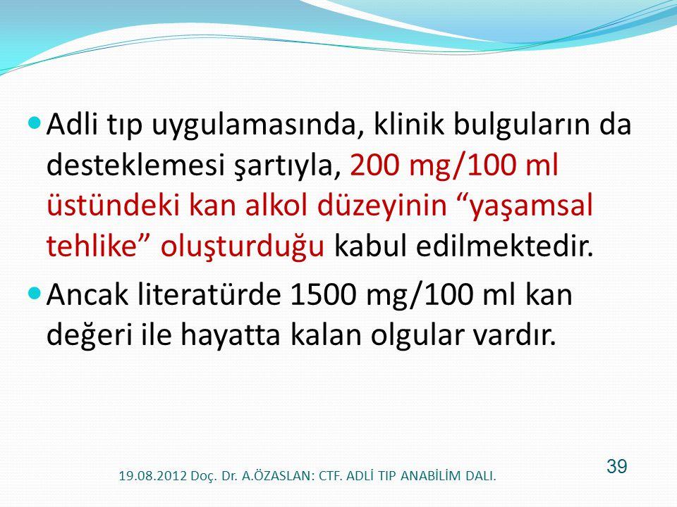 """Adli tıp uygulamasında, klinik bulguların da desteklemesi şartıyla, 200 mg/100 ml üstündeki kan alkol düzeyinin """"yaşamsal tehlike"""" oluşturduğu kabul e"""