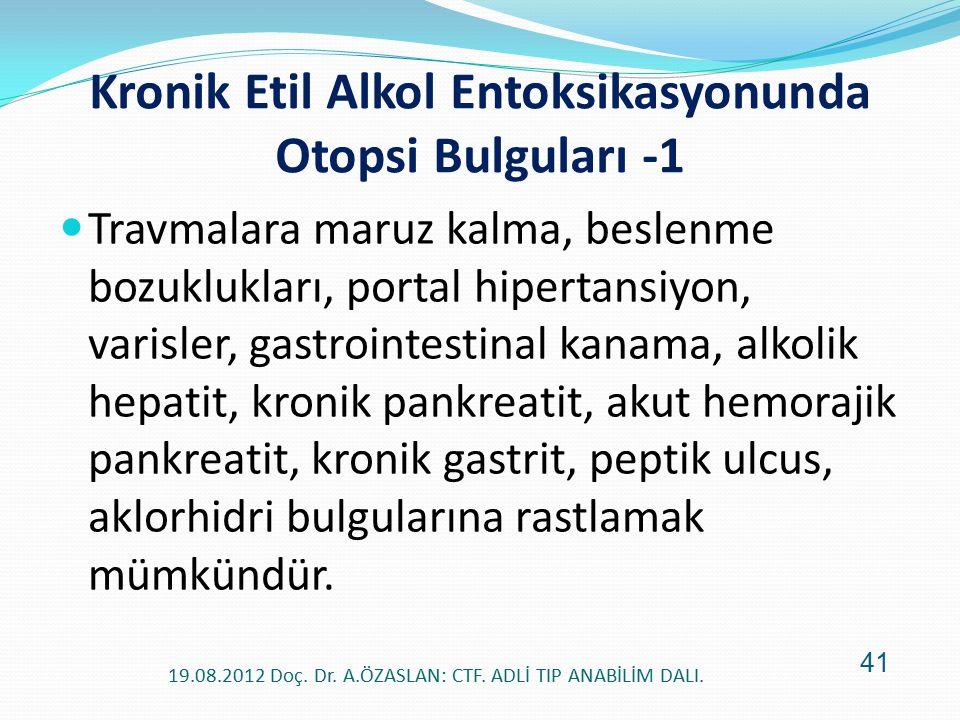 Kronik Etil Alkol Entoksikasyonunda Otopsi Bulguları -1 Travmalara maruz kalma, beslenme bozuklukları, portal hipertansiyon, varisler, gastrointestina