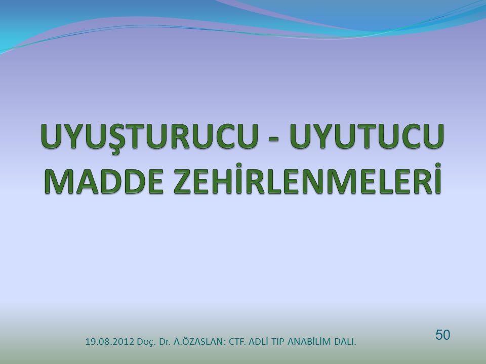 19.08.2012 Doç. Dr. A.ÖZASLAN: CTF. ADLİ TIP ANABİLİM DALI. 50