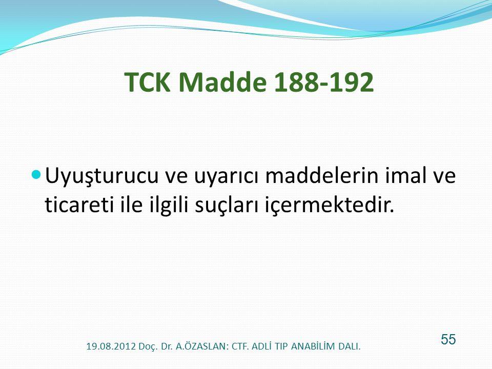 TCK Madde 188-192 Uyuşturucu ve uyarıcı maddelerin imal ve ticareti ile ilgili suçları içermektedir. 19.08.2012 Doç. Dr. A.ÖZASLAN: CTF. ADLİ TIP ANAB