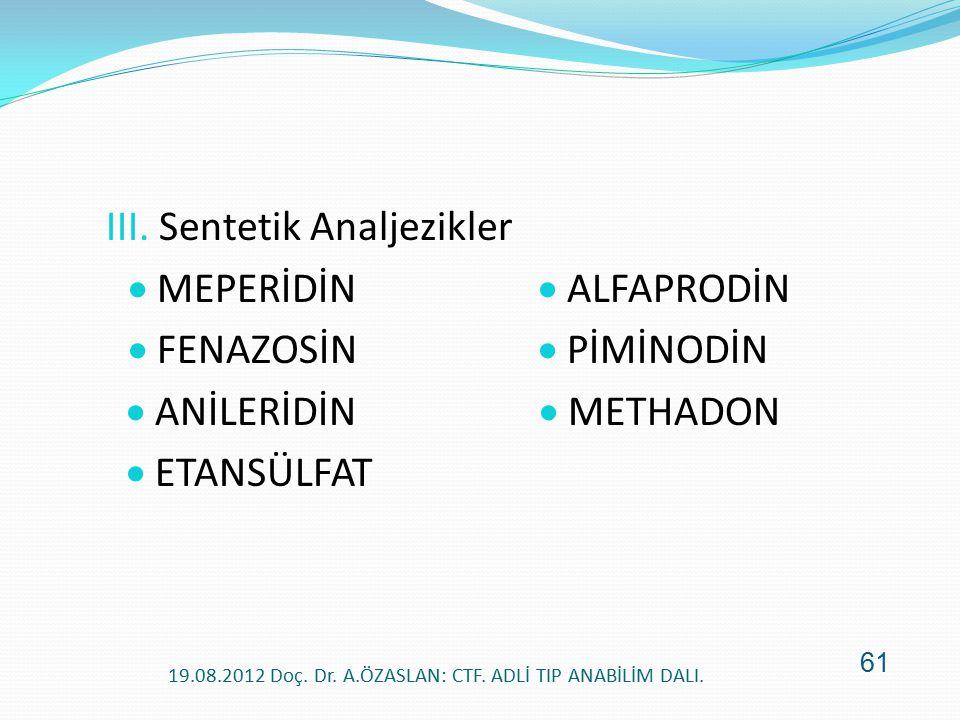 III. Sentetik Analjezikler  MEPERİDİN  ALFAPRODİN  FENAZOSİN  PİMİNODİN  ANİLERİDİN  METHADON  ETANSÜLFAT 19.08.2012 Doç. Dr. A.ÖZASLAN: CTF. A