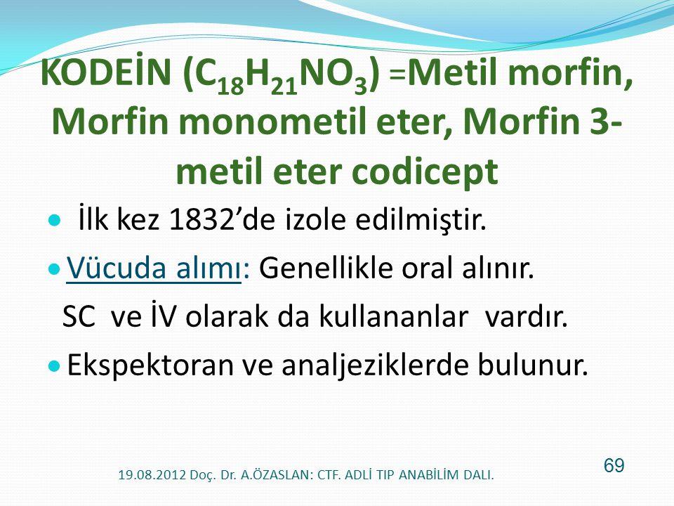 KODEİN (C 18 H 21 NO 3 ) = Metil morfin, Morfin monometil eter, Morfin 3- metil eter codicept  İlk kez 1832'de izole edilmiştir.  Vücuda alımı: Gene