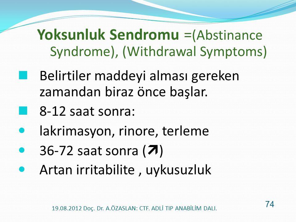 Yoksunluk Sendromu = (Abstinance Syndrome), (Withdrawal Symptoms) Belirtiler maddeyi alması gereken zamandan biraz önce başlar. 8-12 saat sonra: lakri