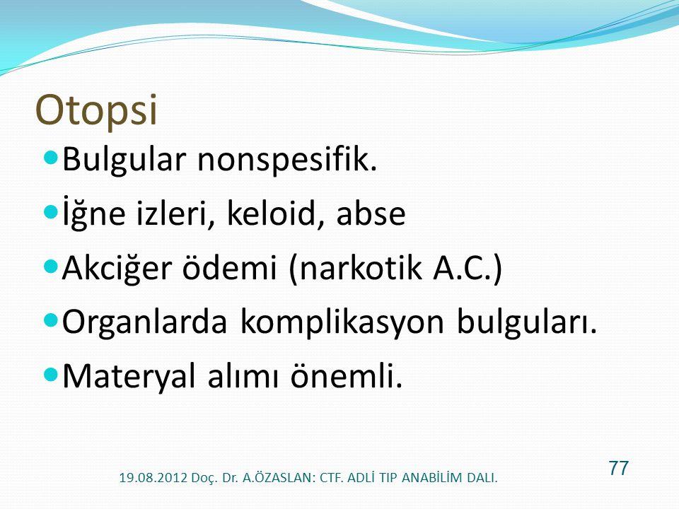 Otopsi Bulgular nonspesifik. İğne izleri, keloid, abse Akciğer ödemi (narkotik A.C.) Organlarda komplikasyon bulguları. Materyal alımı önemli. 19.08.2