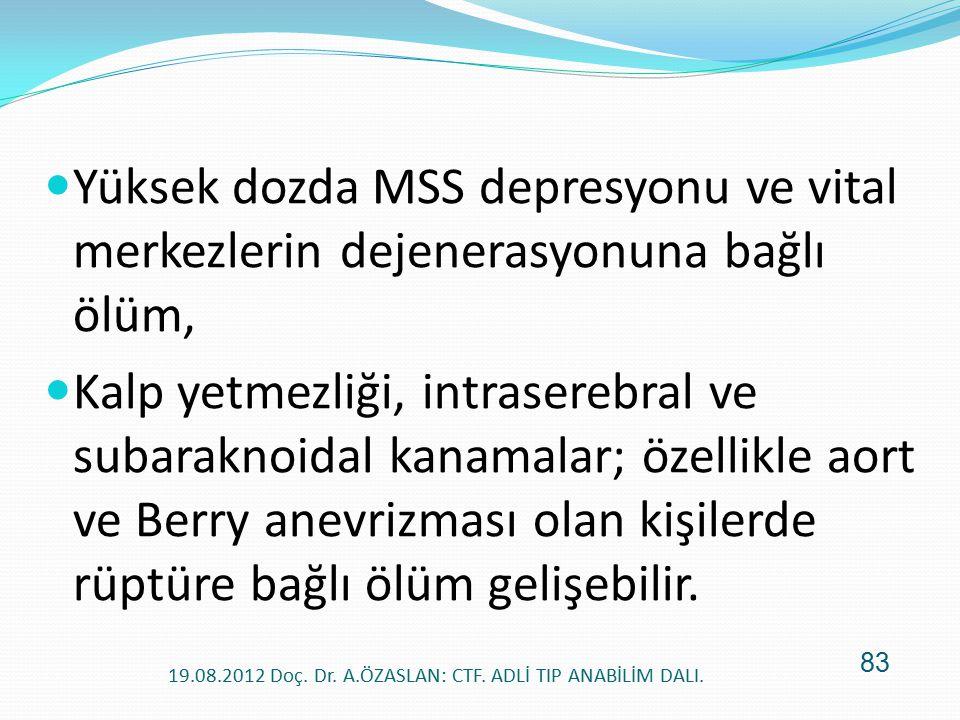 Yüksek dozda MSS depresyonu ve vital merkezlerin dejenerasyonuna bağlı ölüm, Kalp yetmezliği, intraserebral ve subaraknoidal kanamalar; özellikle aort