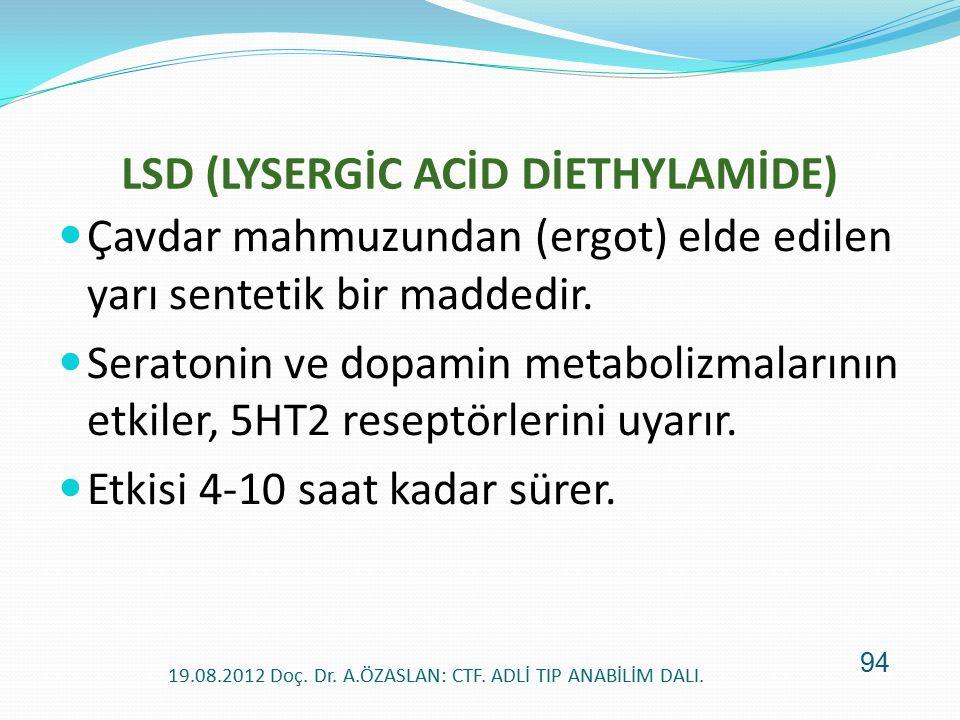 LSD (LYSERGİC ACİD DİETHYLAMİDE) Çavdar mahmuzundan (ergot) elde edilen yarı sentetik bir maddedir. Seratonin ve dopamin metabolizmalarının etkiler, 5