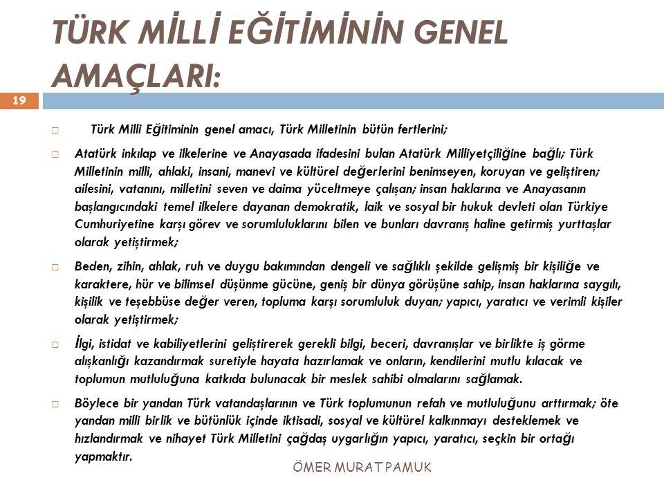 TÜRK M İ LL İ E Ğİ T İ M İ N İ N GENEL AMAÇLARI:  Türk Milli E ğ itiminin genel amacı, Türk Milletinin bütün fertlerini;  Atatürk inkılap ve ilkeler