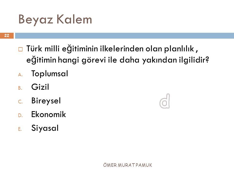 Beyaz Kalem  Türk milli e ğ itiminin ilkelerinden olan planlılık, e ğ itimin hangi görevi ile daha yakından ilgilidir? A. Toplumsal B. Gizil C. Birey