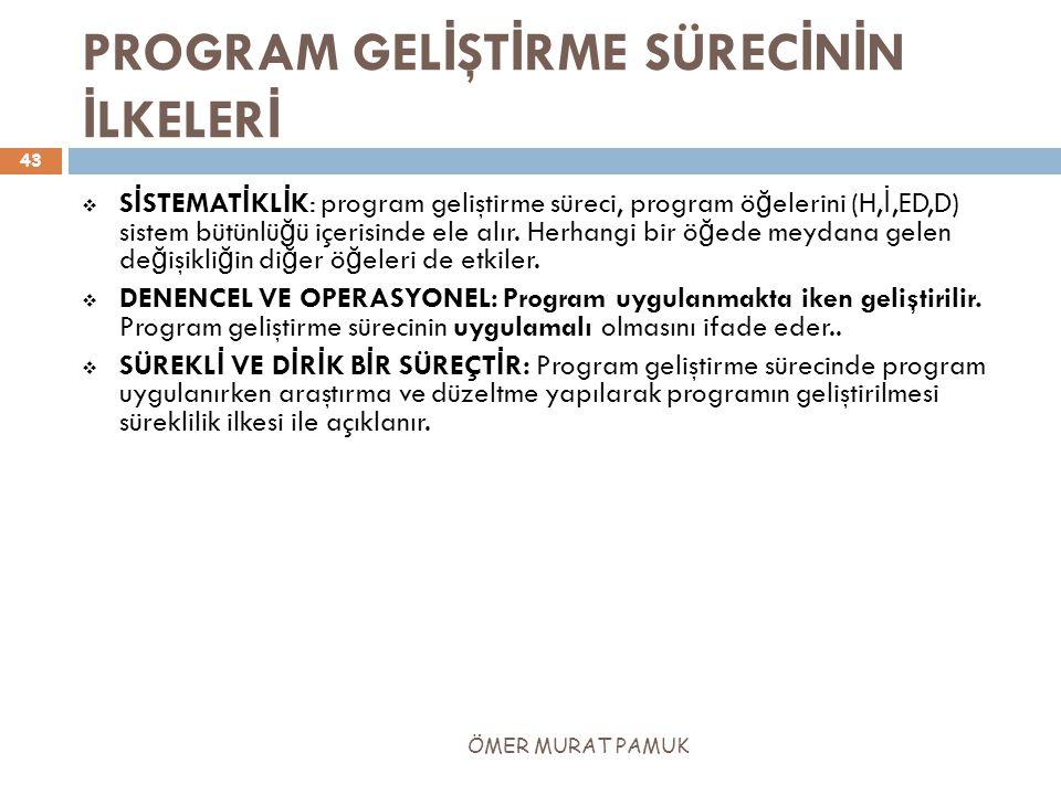 PROGRAM GEL İ ŞT İ RME SÜREC İ N İ N İ LKELER İ  S İ STEMAT İ KL İ K: program geliştirme süreci, program ö ğ elerini (H, İ,ED,D) sistem bütünlü ğ ü i